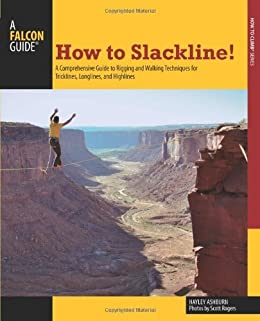 [Ashburn, Hayley]のHow to Slackline!: A Comprehensive Guide to Rigging and Walking Techniques for Tricklines, Longlines, and Highlines (How To Climb Series) (English Edition)