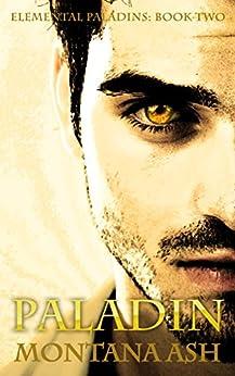 Paladin (Elemental Paladins Book 2) by [Ash, Montana]