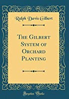 The Gilbert System of Orchard Planting (Classic Reprint)