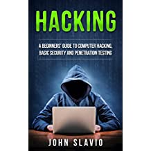 Hacking: A Beginners' Guide to Computer Hacking, Basic Security, Ethical Hacking and Penetration Testing