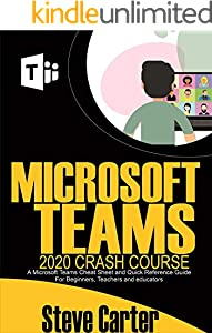 Microsoft Teams 2020 Crash Course: A Microsoft Teams Cheat Sheet and Quick Reference Guide for Beginners, Teachers and Educators (English Edition)