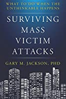 Surviving Mass Victim Attacks: What to Do When the Unthinkable Happens