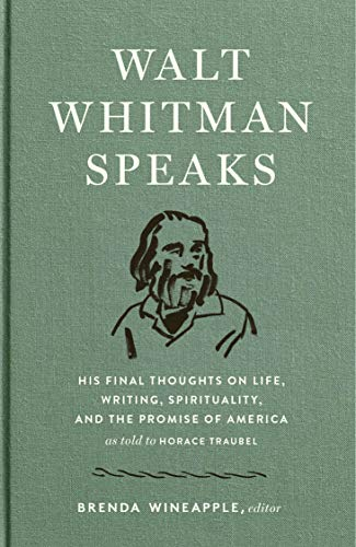 Walt Whitman Speaks: His Final Thoughts on Life, Writing, Spirituality, and the Promise of America: A Library of America Special Publication