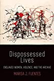 Dispossessed Lives: Enslaved Women, Violence, and the Archive (Early American Studies) 画像