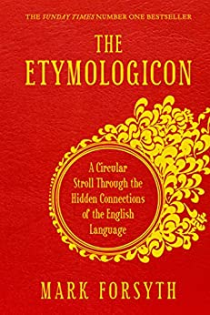 The Etymologicon: A Circular Stroll through the Hidden Connections of the English Language by [Forsyth, Mark]