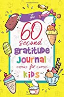 The 60 Second Gratitude Journal For Kids: A Prompted Journal To Show Kids How To Practice Gratitude Each And Every Day