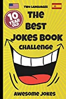 The Best Jokes Book Challenge- 10 Year OLD – Awesome Jokes: Solution for boring days A fun new joke book for 10 year olds! (two languages) English and Spanish