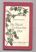 The Friend We Have Not Met: Poems of Consolation