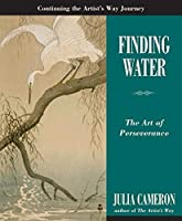 Finding Water: The Art of Perseverance (Artist's Way) by Julia Cameron(2009-12-24)