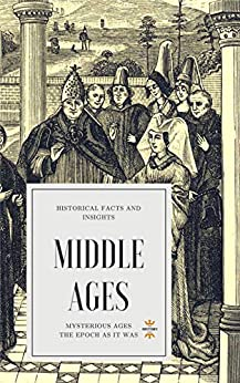 MIDDLE AGES: Mysterious Ages (GREAT BIOGRAPHIES Book 1) by [HOUR, THE HISTORY]