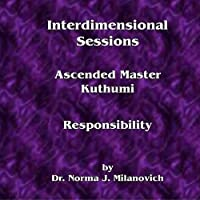 Interdimensional Sessions: Responsibility by Dr. Norma J. Milanovich