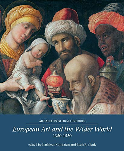 Download European Art and the Wider World 1350-1550 (Art and Its Global Histories) 1526122901