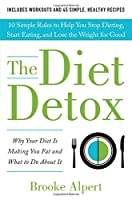 The Diet Detox: Why Your Diet Is Making You Fat and What to Do About It