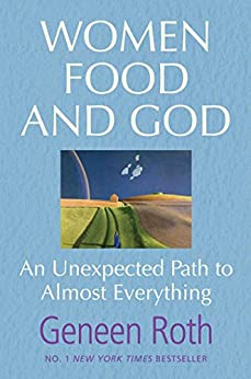 Women Food and God: An Unexpected Path to Almost Everything by [Roth, Geneen]