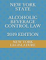 NEW YORK STATE ALCOHOLIC BEVERAGE CONTROL LAW 2019 EDITION