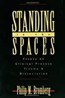 Standing in the Spaces: Essays on Clinical Process, Trauma, and Dissociation