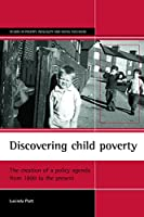 Discovering child poverty: The creation of a policy agenda from 1800 to the present (Studies in Poverty, Inequality and Social Exclusion)