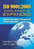 Iso 9001-2008 Explained & Expanded: Making Your Quality Management System Sustainable
