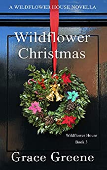 Wildflower Christmas: The Wildflower House Series, Book 3 (A Novella) by [Greene, Grace]