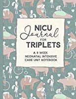 NICU Journal For Triplets, A Nine Week Neonatal Intensive Care Unit Notebook: Our NICU Journey | Journal for Moms | The Preemie Parent's Companion | Tracking Your Child's Daily Activities While in the NICU | Celebrate the Special Moments
