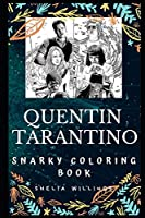 Quentin Tarantino Snarky Coloring Book: An American Filmmaker and Actor. (Quentin Tarantino Snarky Coloring Books)