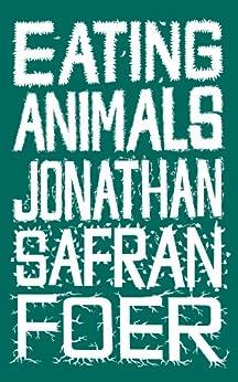 Eating Animals by [Foer, Jonathan Safran]