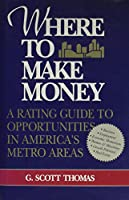 Where to Make Money: A Rating Guide to Opportunities in America's Metro Areas