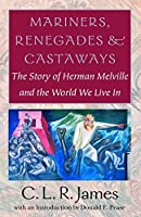 Mariners, Renegades and Castaways: The Story of Herman Melville and the World We Live In (Reencounters with Colonialism: New Perspectives on the Americas) by C. L. R. James(2001-05-01)
