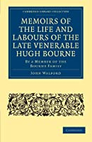 Memoirs of the Life and Labours of the Late Venerable Hugh Bourne: By a Member of the Bourne Family (Cambridge Library Collection - Religion)