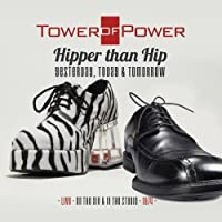 Hipper Than Hip: Yesterday, Today, & Tomorrow (Live On the Air & In the Studio 1974) by Tower of Power