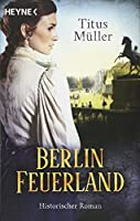 Berlin Feuerland: Der grosse Roman zum Berliner Schloss