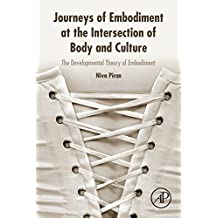 Journeys of Embodiment at the Intersection of Body and Culture: The Developmental Theory of Embodiment