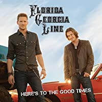 Here's to the Good Times by Florida Georgia Line (2013-09-03)