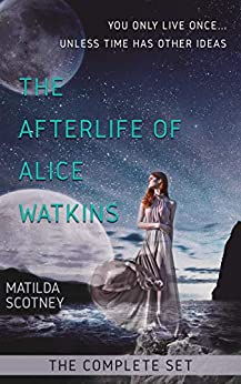 The Afterlife of Alice Watkins: The Complete Set: Books 1 and 2. by [Scotney, Matilda]