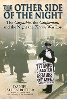 The Other Side of the Night: The Carpathia, the Californian and the Night the Titanic was Lost by [Butler, Daniel Allen]