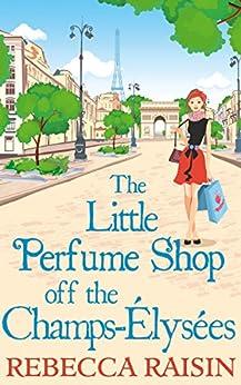The Little Perfume Shop off the Champs-Élysées (Once in a Lifetime: The Little Paris Collection, Book 3) by [Raisin, Rebecca]