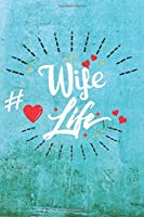 Wife Life: Best Gift Ideas Life Quotes Blank Line Notebook and Diary to Write. Best Gift for Everyone, Pages of Lined & Blank Paper