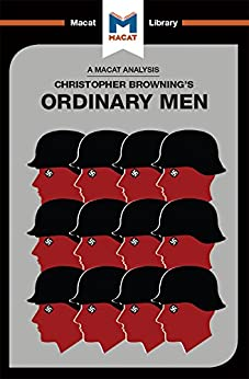 Ordinary Men: Reserve Police Battalion 101 and the Final Solution in Poland (The Macat Library) by [Stammers, Tom]