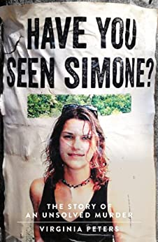 Have You Seen Simone?: The Story of an Unsolved Murder by [Peters, Virginia]