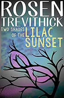 Two Shades of the Lilac Sunset by [Trevithick, Rosen]