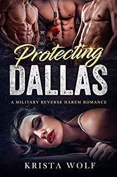 Protecting Dallas - A Military Reverse Harem Romance by [Wolf, Krista]