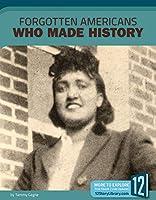 Forgotten Americans Who Made History (Hidden History)