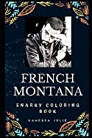 French Montana Snarky Coloring Book: A Moroccan-American Rapper. (French Montana Snarky Coloring Books)