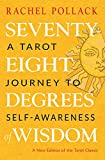 Seventy-eight Degrees of Wisdom: A Tarot Journey to Self-awareness a New Edition of the Tarot Classic