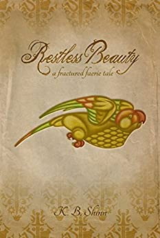 Restless Beauty: A Fractured Faerie Tale by [Shinn, K.B.]
