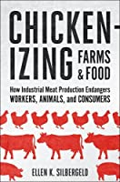 Chickenizing Farms & Food: How Industrial Meat Production Endangers Workers, Animals, and Consumers