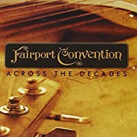 Across the Decades by Fairport Convention (2013-05-03)
