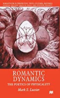 Romantic Dynamics: The Poetics of Physicality (Romanticism in Perspective:Texts, Cultures, Histories)