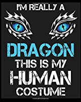 I'm Really A Dragon This Is My Human Costume: Blank Lined Notebook, Composition Book for School Planner Diary Writing Notes, Taking Notes, Recipes, Sketching, Writing, Organizing, Birthday Gifts