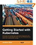 Getting Started With Kubernetes: Orchestrate and Manage Large-scale Docker Deployments With Kubernetes to Unlock Greater C...